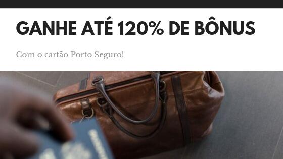 Ganhe até 120% de bônus com o cartão Porto Seguro!